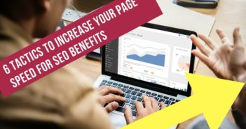 6 Tactics to Increase Your Page Speed for SEO Benefits